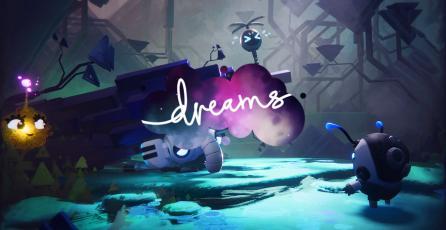 Todo lo que debes saber de Dreams