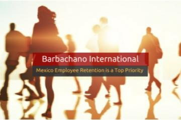 Mexico Employee Retention is a Top Priority for 2018