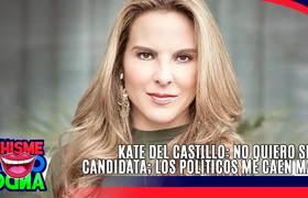 KATE DEL CASTILLO: NO QUIERO SERCANDIDATA; LOS POLÍTICOS ME CAEN MAL