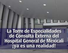 INAUGURACIÓN TORRE ESPECIALIDADES HOSPITAL GENERAL MEXICALI