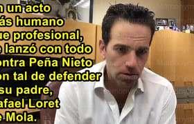 Carlos Loret de Mola defiende a su papá, Rafael Loret de Mola de EPN