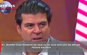 El Burro Van Rankin se queja de sus sueldo de 80 mil pesos
