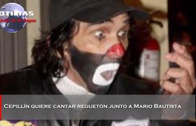 Cepillín quiere cantar reguetón junto a Mario Bautista