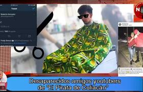 Desaparecidos amigos youtubers del Pirata de Culiacan