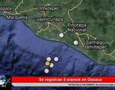5 SISMOS SACUDEN OAXACA