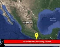 Sismos sacuden Oaxaca y Guerrero