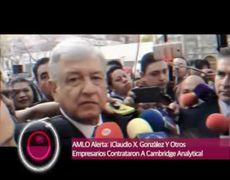 AMLO Alerta: ¡Claudio X. González Y Otros Empresarios Contrataron A Cambridge Analytica!