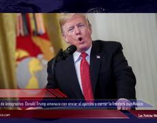 Donald Trump amenaza con enviar el ejército y cerrar la frontera con México