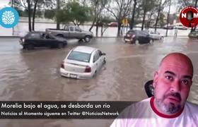 #Morelia se inunda imágenes de la tragedia