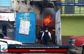 Se registran 3 incendios durante corte de agua en la CDMX