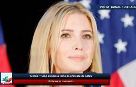 Ivanka Trump asistirá a toma de protesta de AMLO