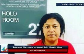 Detienen en EU a migrante que se quejó de los frijoles en México