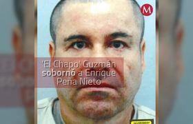 'El Chapo' sobornó a EPN con 100 MDD