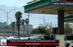 'El Bronco' descarta que haya desabasto de gasolina en NL