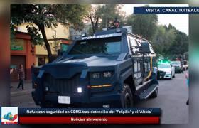Refuerzan seguridad en CDMX tras detención del 'Felipillo' y el 'Alexis'
