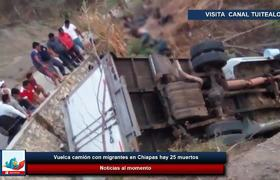 Vuelca camión con migrantes en Chiapas accidente deja 25 muertos