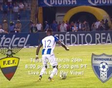 Ecuador vs Honduras live on PPV Tues March 26th, 2019 8:00 PM ET / 5:00 PM PT.
