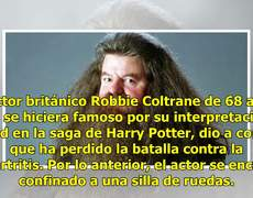 Robbie Coltrane, Harry Potter's 'Hagrid', loses the battle against terrible disease
