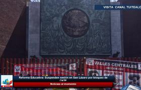 Reforma Educativa Suspenden sesión en San Lázaro por bloqueo de CNTE