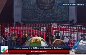 Continúa bloqueo de la CNTE en inmediaciones de San Lázaro