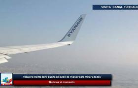 Pasajero intenta abrir puerta de avión de Ryanair en pleno vuelo para matar a todos