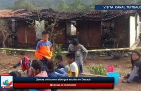 Llamas consumen albergue escolar en Oaxaca