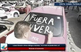López Obrador ofrece diálogo a taxistas; 'no a todo se puede decir, sí'