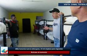 AMLO anuncia nuevos albergues y 40 mil empleos para migrantes