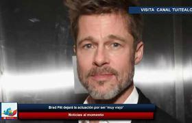 Brad Pitt dejará la actuación por ser 'muy viejo'