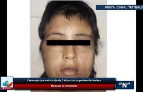 Cae mujer que mató a hija de 3 años con un pedazo de madera
