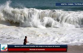 Mueren 2 personas al desafiar alto oleaje en las playas de Oaxaca