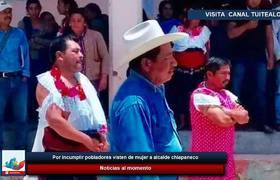 Por incumplir pobladores visten de mujer a alcalde chiapaneco