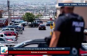 Hay 9 mexicanos heridos por tiroteo en El Paso, Texas dice Ebrard SRE
