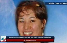 Identifican a víctimas mexicanas de El Paso Texas; entre ellas una maestra