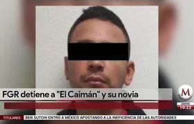 FGR detiene a 'El Caimán' y su novia
