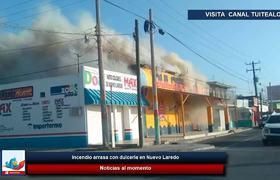 Incendio arrasa con dulcería en Nuevo Laredo