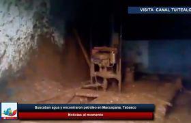 Buscaban agua y encontraron petróleo en Macuspana, Tabasco