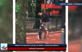#LordPerro - Asfixia a su mascota en parque de CDMX, ya fue detenido