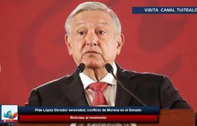 Pide López Obrador serenidad; conflicto de Morena en el Senado