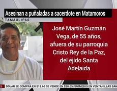 Asesinan a puñaladas a sacerdote en Matamoros