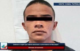 Detienen a sujeto que habría asesinado a universitario en Naucalpan