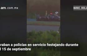 Graban a policías presuntamente festejando el 15 de septiembre