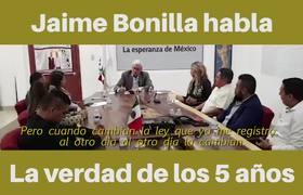 La verdad de los 5 años contada por Jaime Bonilla