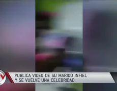 Mujer publica video de infidelidad de su esposo y se vuelve una celebridad