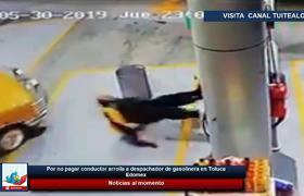 Por no pagar conductor arrolla a despachador de gasolinera en Toluca