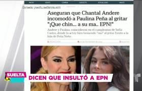 """Chantal Andere grita """"¡Que chin… a su ma… EPN!"""" frente a Paulina Peña"""