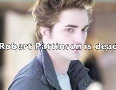 Robert Pattinson is dead 2012