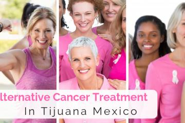 Cancer Treatment in Tijuana Mexico: Alternative Treatments South of...
