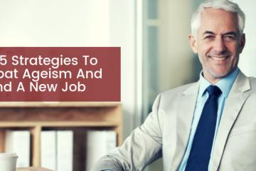 Over 40? 5 Strategies To Combat Ageism And Land A New Job