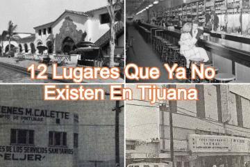 12 Lugares que ya no existen en Tijuana